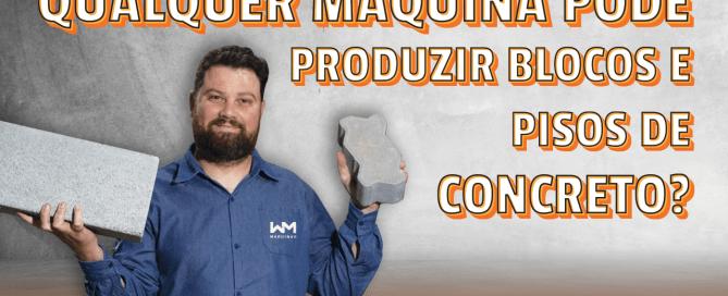 Qualquer máquina pode produzir blocos e pisos de concreto?